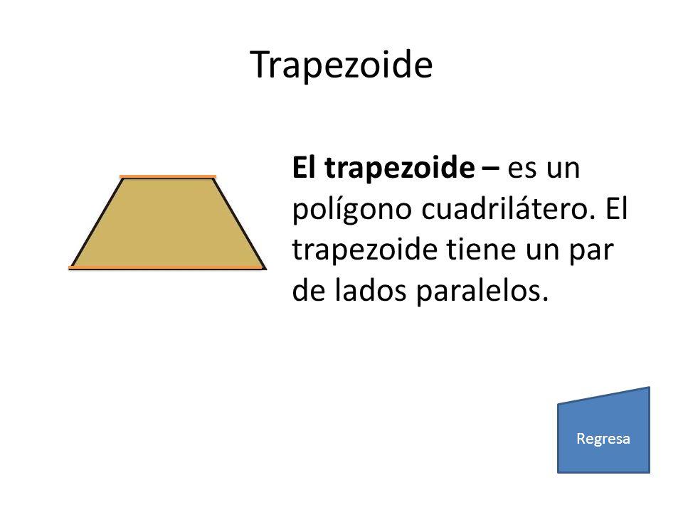 Trapezoide El trapezoide – es un polígono cuadrilátero. El trapezoide tiene un par de lados paralelos. Regresa