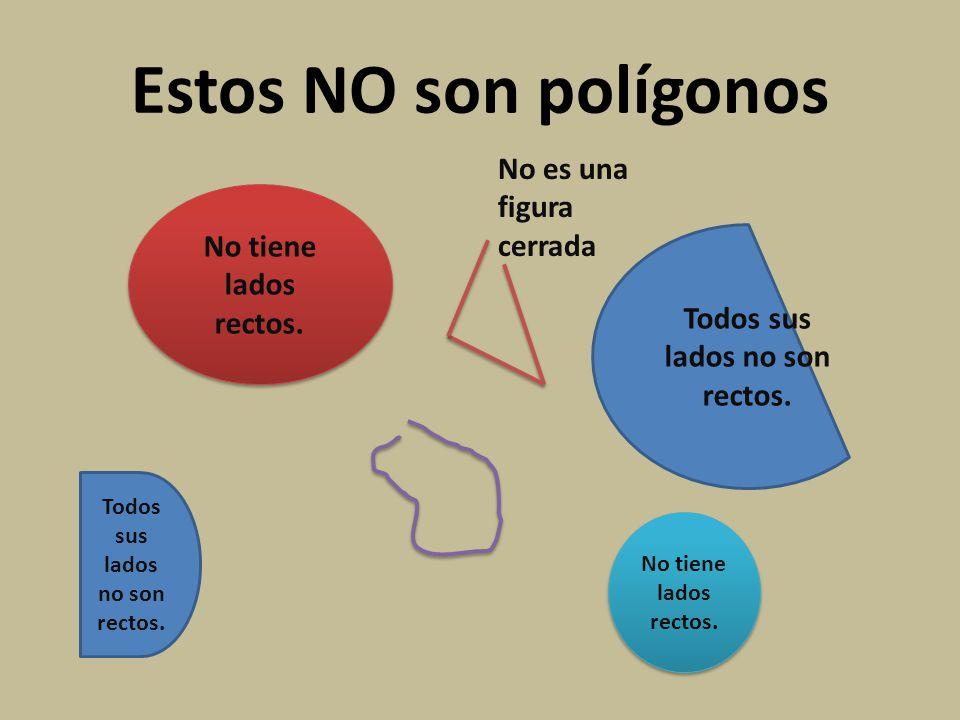 Estos NO son polígonos No tiene lados rectos. Todos sus lados no son rectos. No tiene lados rectos. No es una figura cerrada