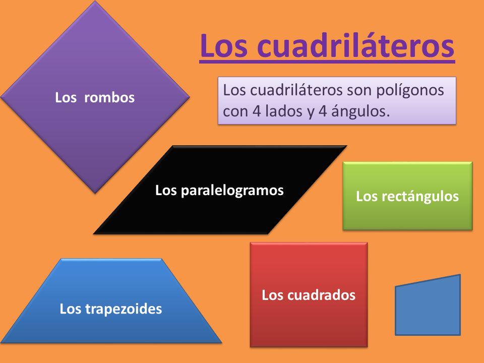 Los cuadriláteros Los rectángulos Los rombos Los trapezoides Los paralelogramos Los cuadrados Los cuadriláteros son polígonos con 4 lados y 4 ángulos.
