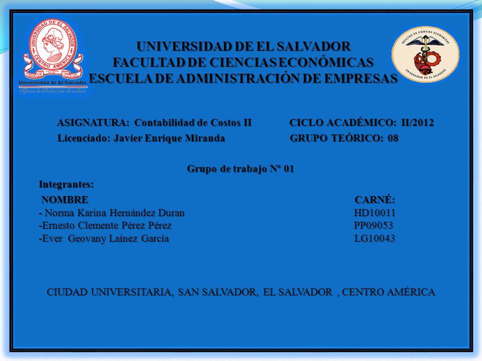 ASIGNATURA: Contabilidad de Costos II CICLO ACADÉMICO: II/2012 ASIGNATURA: Contabilidad de Costos II CICLO ACADÉMICO: II/2012 Licenciado: Javier Enriq
