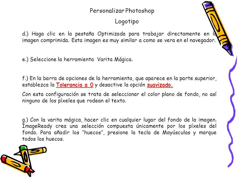 Personalizar Photoshop Logotipo d.) Haga clic en la pestaña Optimizada para trabajar directamente en la imagen comprimida.