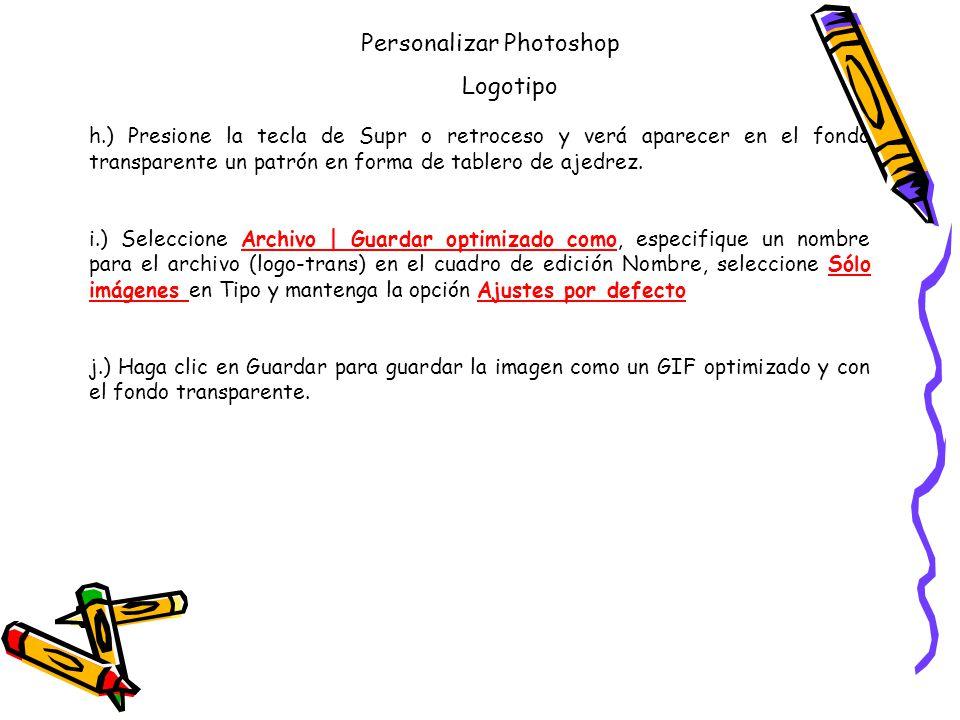 Personalizar Photoshop Logotipo h.) Presione la tecla de Supr o retroceso y verá aparecer en el fondo transparente un patrón en forma de tablero de ajedrez.