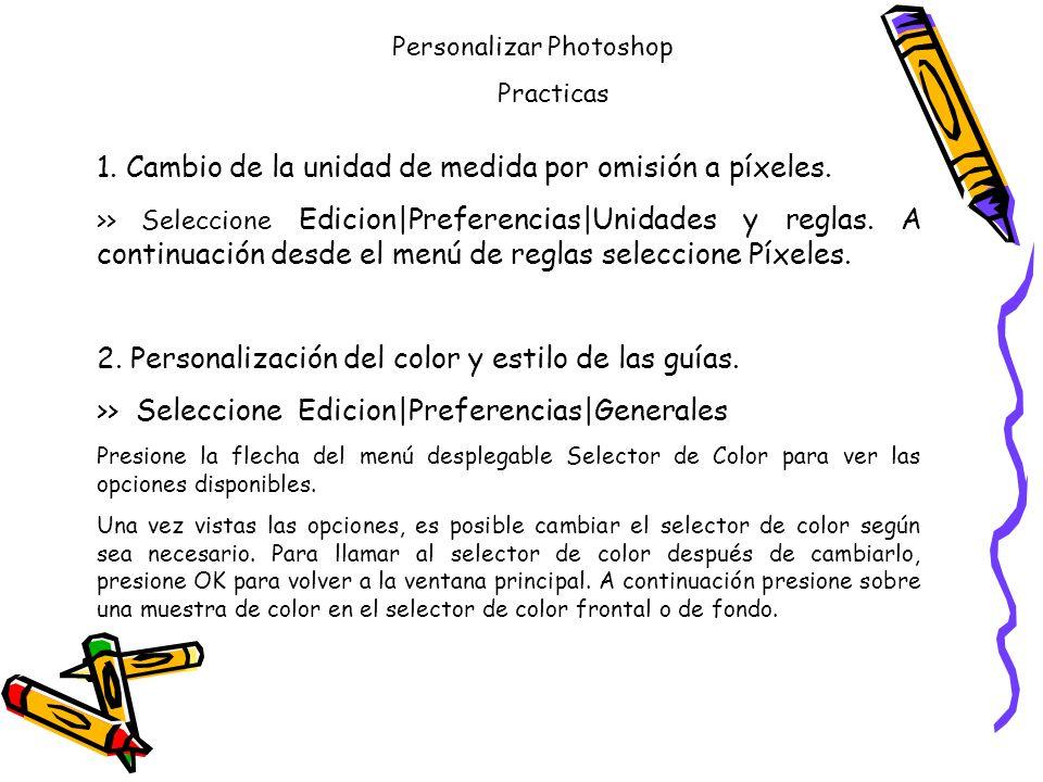 Personalizar Photoshop Practicas 1. Cambio de la unidad de medida por omisión a píxeles.