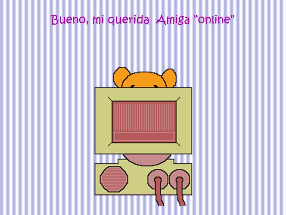 Bueno, mi querida Amiga online