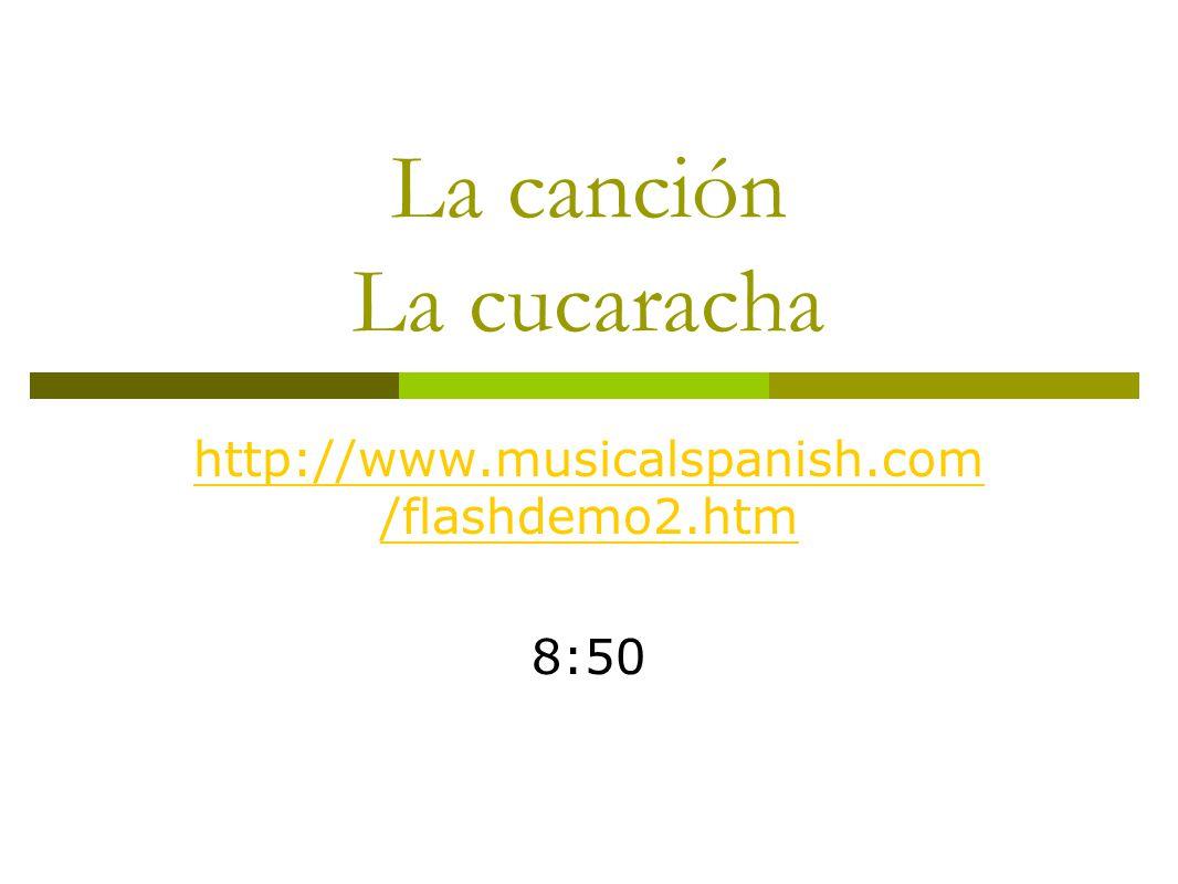 La canción La cucaracha http://www.musicalspanish.com /flashdemo2.htm 8:50
