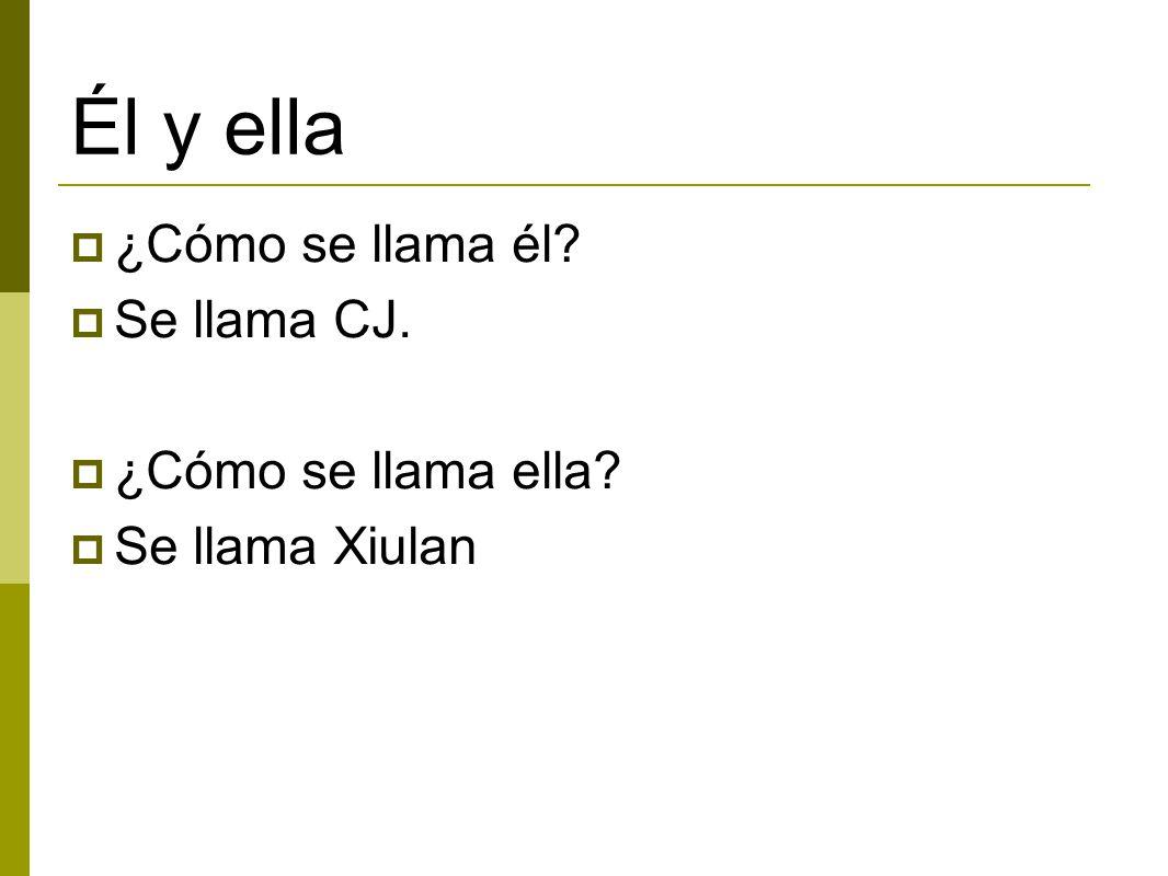 Él y ella  ¿Cómo se llama él?  Se llama CJ.  ¿Cómo se llama ella?  Se llama Xiulan