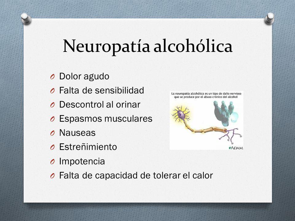 Neuropatía alcohólica O Dolor agudo O Falta de sensibilidad O Descontrol al orinar O Espasmos musculares O Nauseas O Estreñimiento O Impotencia O Falta de capacidad de tolerar el calor