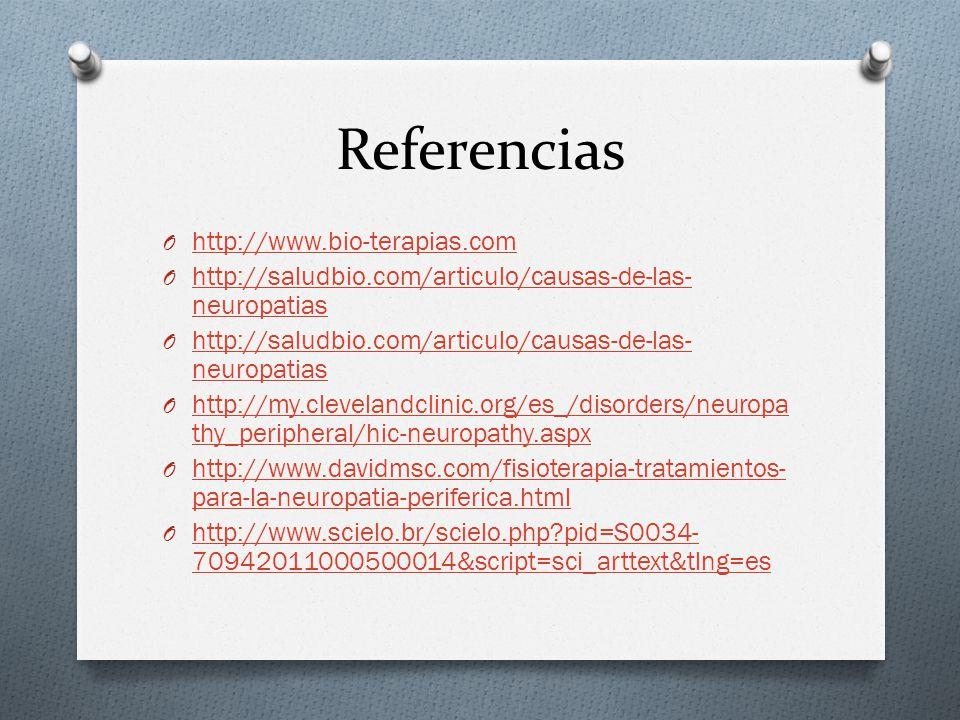Referencias O http://www.bio-terapias.com http://www.bio-terapias.com O http://saludbio.com/articulo/causas-de-las- neuropatias http://saludbio.com/articulo/causas-de-las- neuropatias O http://saludbio.com/articulo/causas-de-las- neuropatias http://saludbio.com/articulo/causas-de-las- neuropatias O http://my.clevelandclinic.org/es_/disorders/neuropa thy_peripheral/hic-neuropathy.aspx http://my.clevelandclinic.org/es_/disorders/neuropa thy_peripheral/hic-neuropathy.aspx O http://www.davidmsc.com/fisioterapia-tratamientos- para-la-neuropatia-periferica.html http://www.davidmsc.com/fisioterapia-tratamientos- para-la-neuropatia-periferica.html O http://www.scielo.br/scielo.php?pid=S0034- 70942011000500014&script=sci_arttext&tlng=es http://www.scielo.br/scielo.php?pid=S0034- 70942011000500014&script=sci_arttext&tlng=es