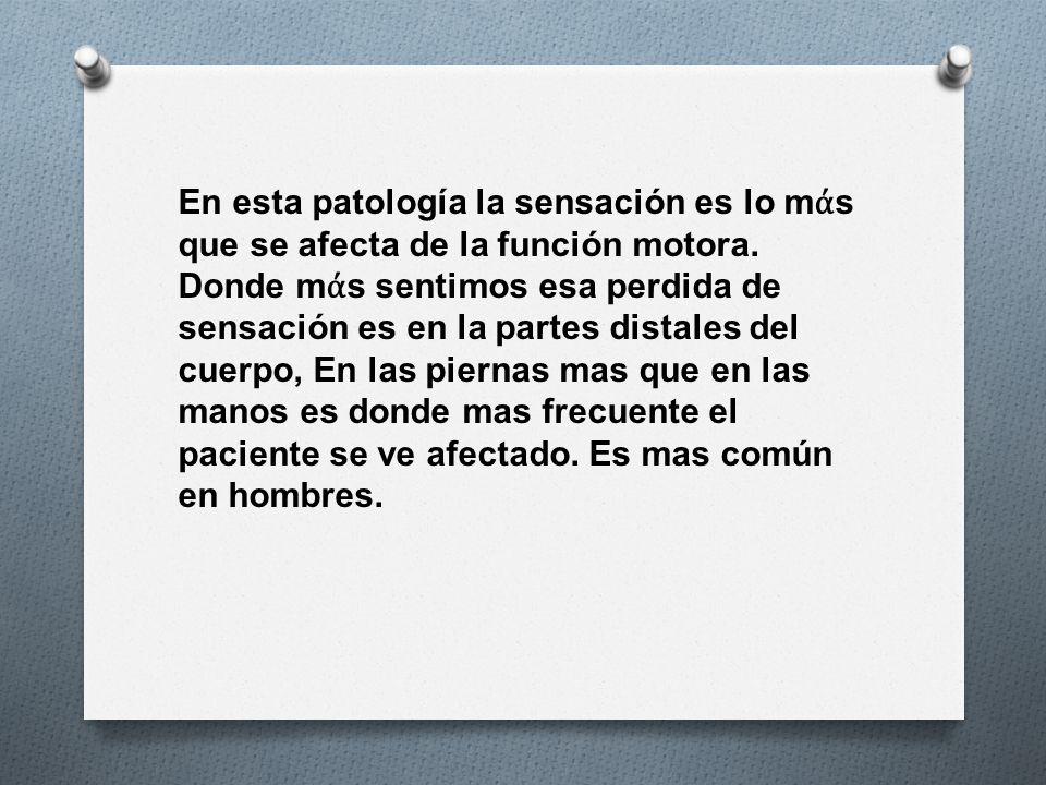 En esta patología la sensación es lo m ά s que se afecta de la función motora.