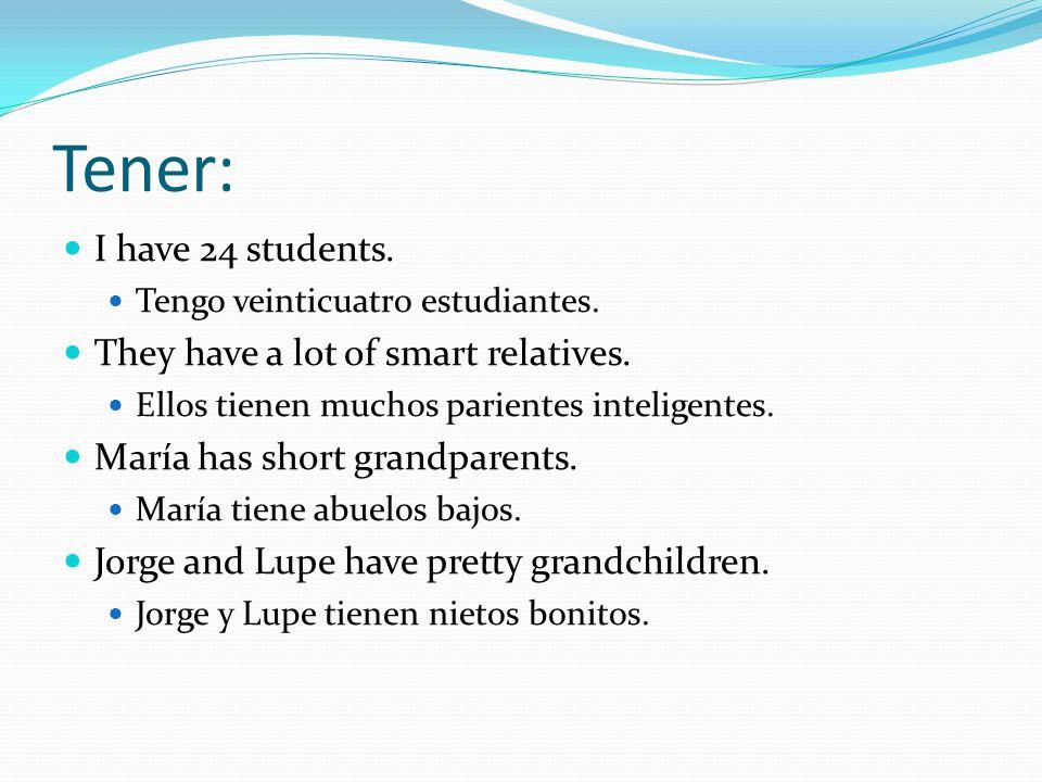 Tener: I have 24 students. Tengo veinticuatro estudiantes.