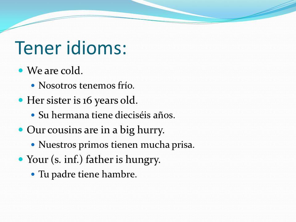 Tener idioms: We are cold. Nosotros tenemos frío.
