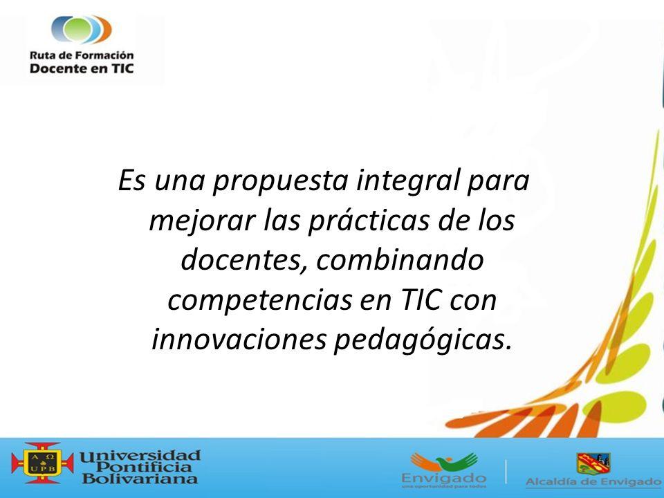 Es una propuesta integral para mejorar las prácticas de los docentes, combinando competencias en TIC con innovaciones pedagógicas.