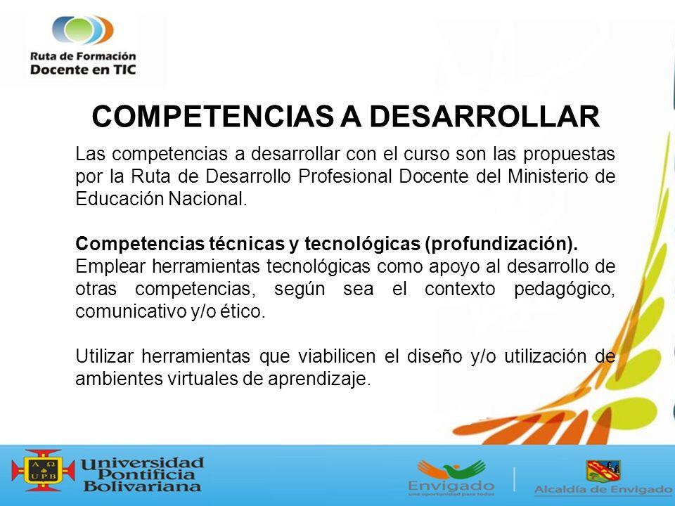 Las competencias a desarrollar con el curso son las propuestas por la Ruta de Desarrollo Profesional Docente del Ministerio de Educación Nacional.