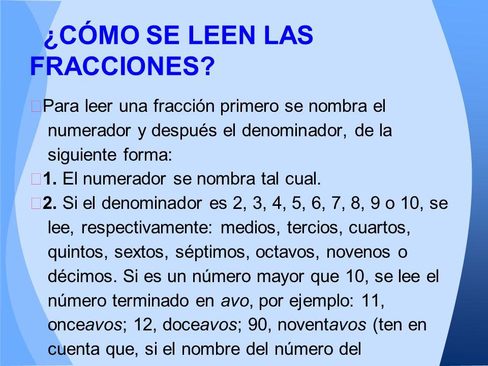 Hay dos clases o tipos de fracciones: Las fracciones propias: son aquellas en las que el numerador es menor que el denominador (su cociente es un número menor que la unidad); por ejemplo: 2 3 15 ―, ―, ―….