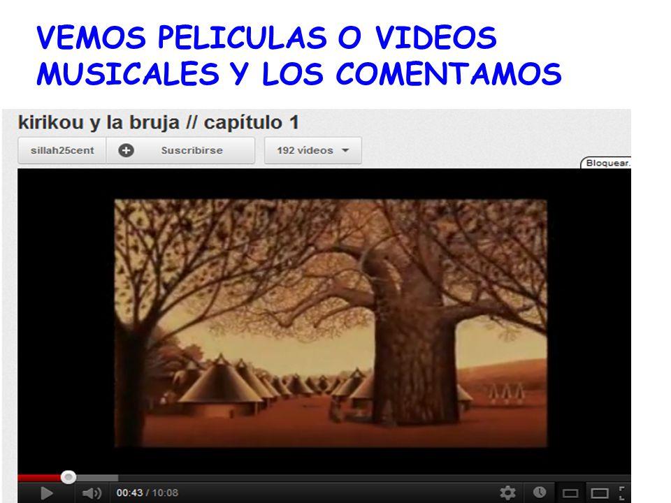 VEMOS PELICULAS O VIDEOS MUSICALES Y LOS COMENTAMOS