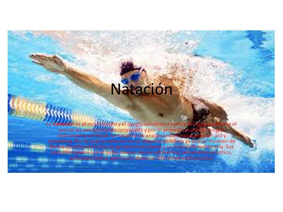 Natación La natación es el movimiento y el desplazamiento a través del agua mediante el uso de las extremidades corporales y por lo general sin utiliz