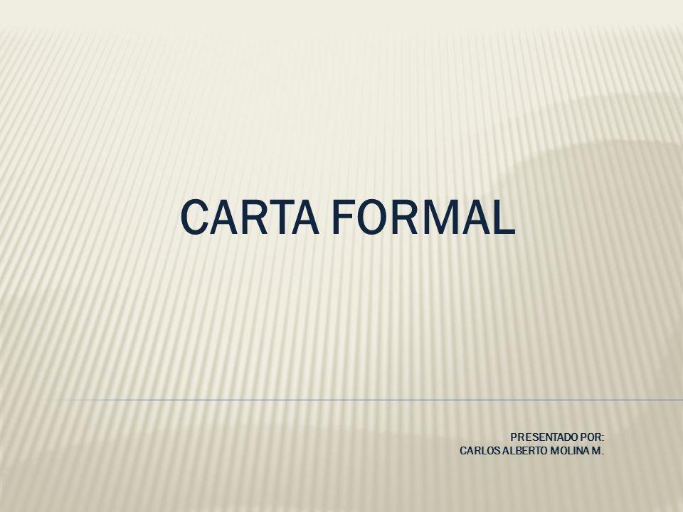 CARTA FORMAL PRESENTADO POR: CARLOS ALBERTO MOLINA M.