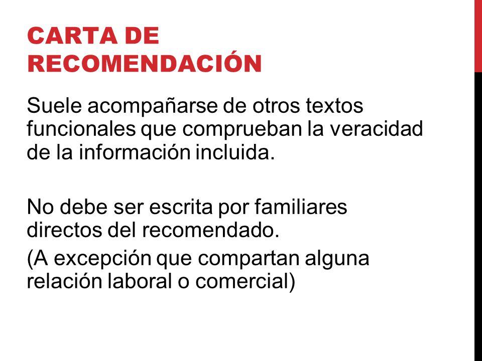 CARTA DE RECOMENDACIÓN Suele acompañarse de otros textos funcionales que comprueban la veracidad de la información incluida.