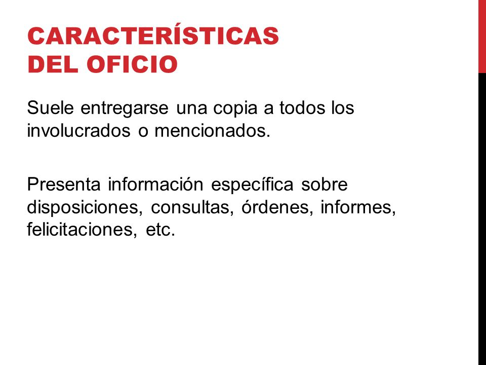 CARACTERÍSTICAS DEL OFICIO Suele entregarse una copia a todos los involucrados o mencionados.