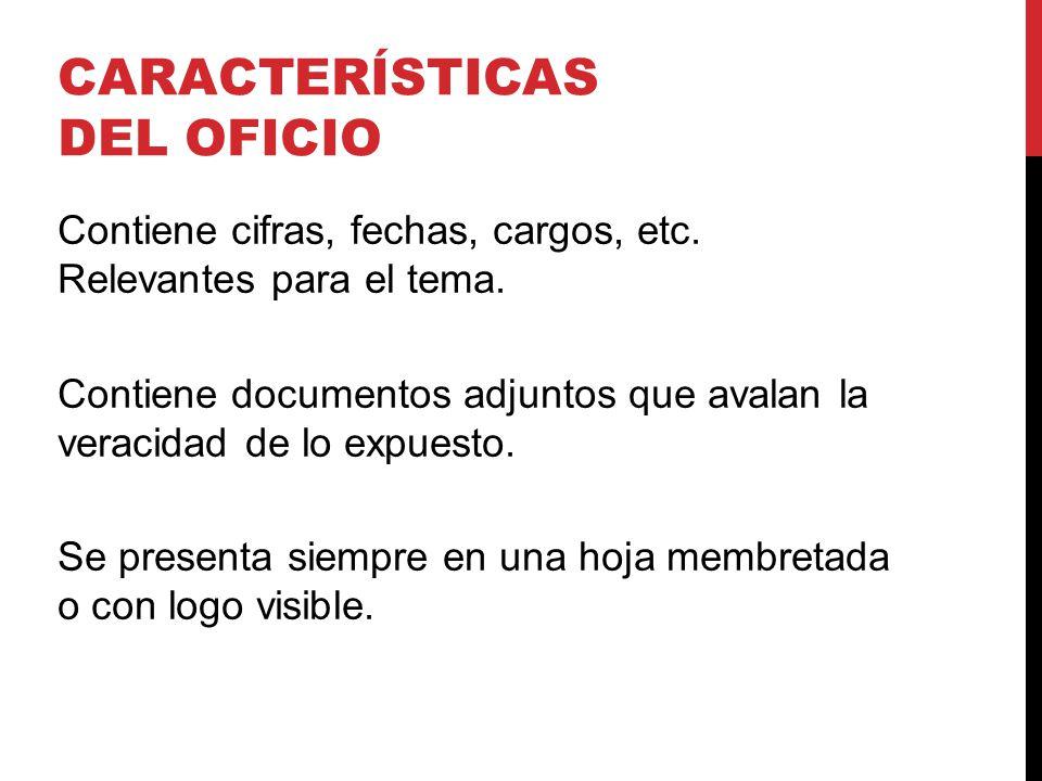 CARACTERÍSTICAS DEL OFICIO Contiene cifras, fechas, cargos, etc.