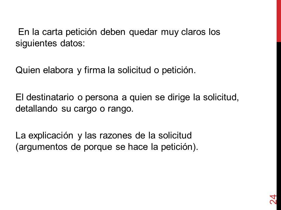 En la carta petición deben quedar muy claros los siguientes datos: Quien elabora y firma la solicitud o petición.