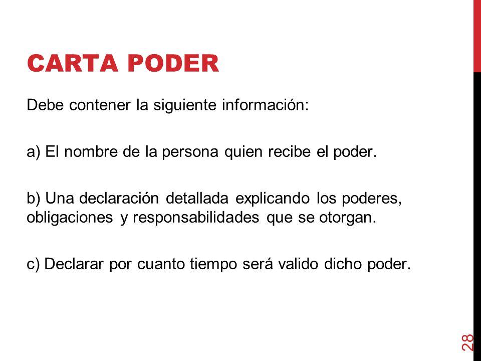 CARTA PODER Debe contener la siguiente información: a) El nombre de la persona quien recibe el poder.