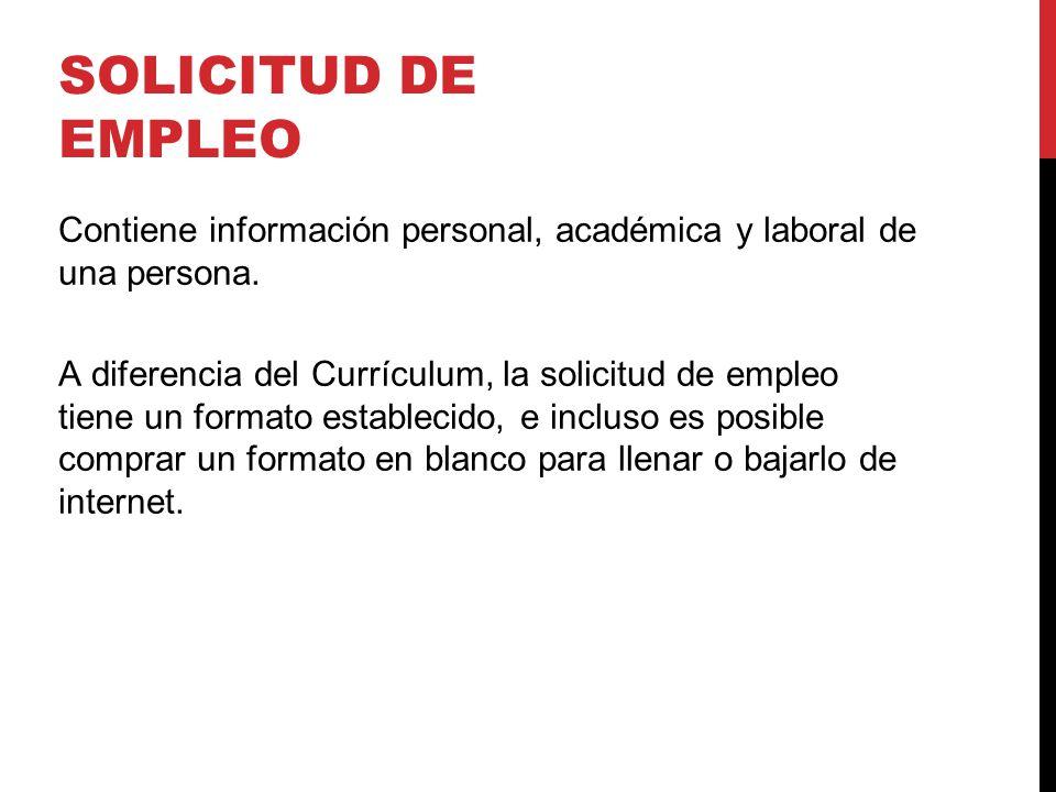 SOLICITUD DE EMPLEO Contiene información personal, académica y laboral de una persona.