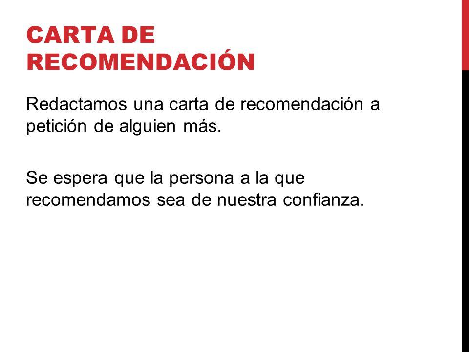 CARTA DE RECOMENDACIÓN Redactamos una carta de recomendación a petición de alguien más.