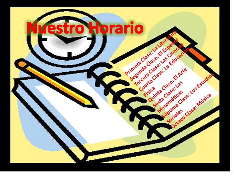 Primera Clase: La Literatura Segunda Clase: El Español Tercera Clase: Las Ciencias Cuarta Clase: La Educación Física Quinta Clase: El Arte Sexta Clase: Las Matemáticas Séptima Clase: Los Estudios Sociales Octavo Clase: Música