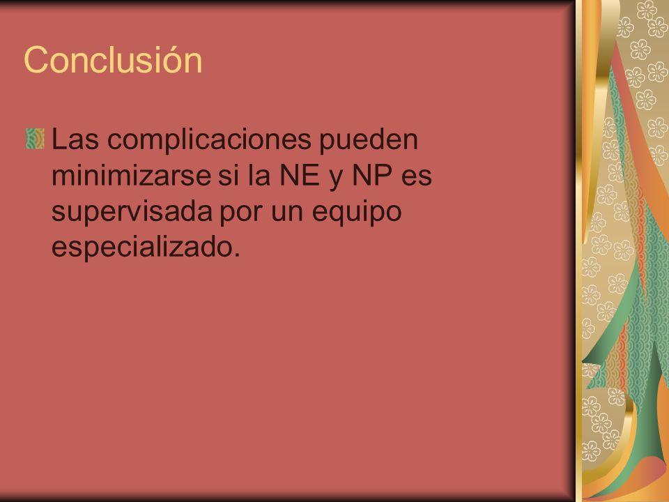 Las complicaciones pueden minimizarse si la NE y NP es supervisada por un equipo especializado.