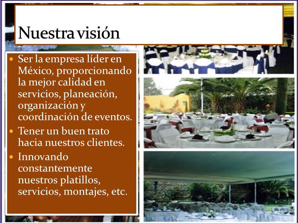 Ser la empresa líder en México, proporcionando la mejor calidad en servicios, planeación, organización y coordinación de eventos.