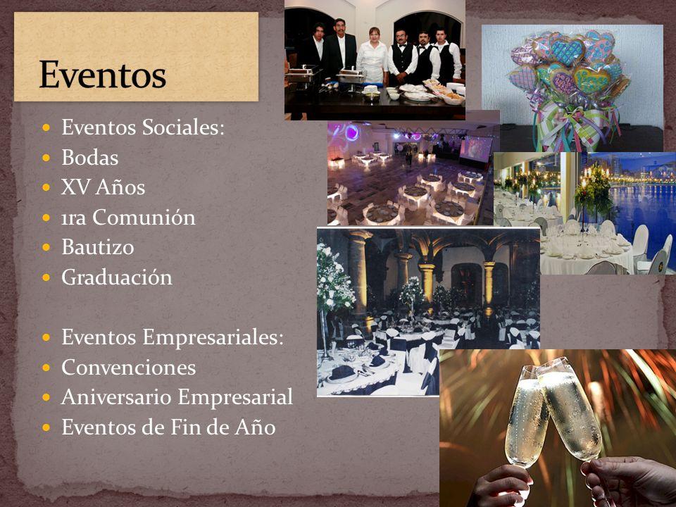 Eventos Sociales: Bodas XV Años 1ra Comunión Bautizo Graduación Eventos Empresariales: Convenciones Aniversario Empresarial Eventos de Fin de Año