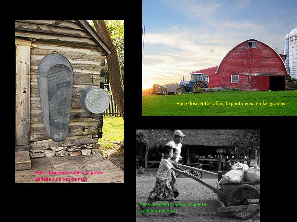 Hace doscientos años, la genta vivía en las granjas.