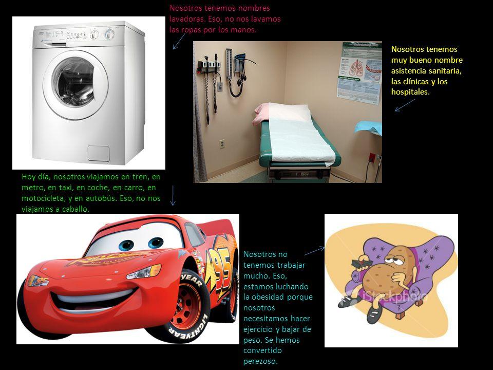 Nosotros tenemos nombres lavadoras. Eso, no nos lavamos las ropas por los manos.