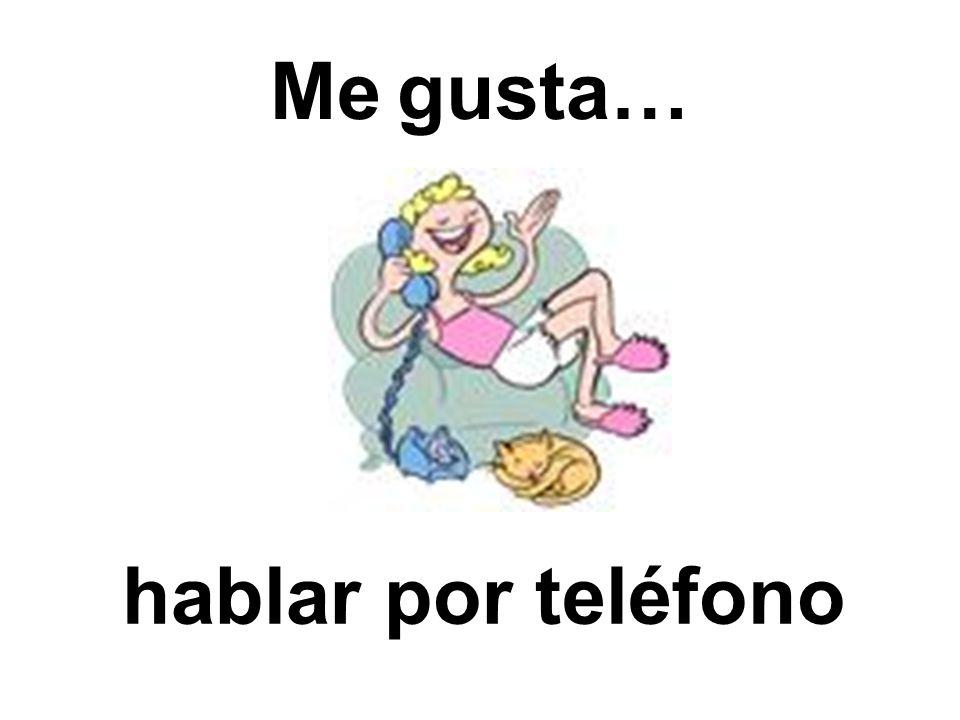 Me gusta… hablar por teléfono