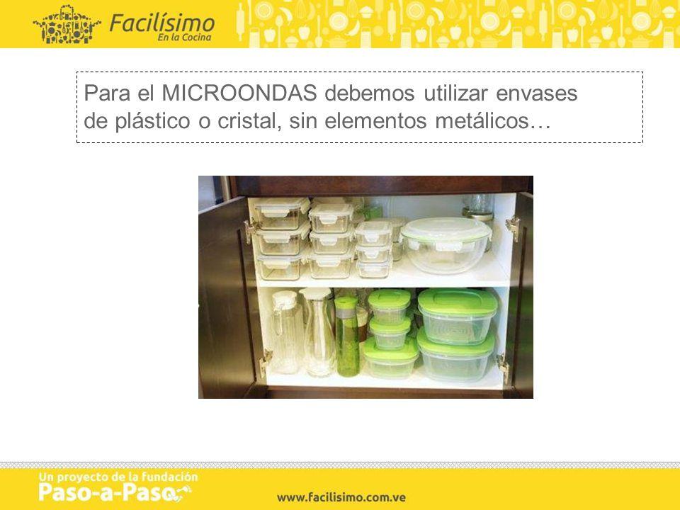 Para el MICROONDAS debemos utilizar envases de plástico o cristal, sin elementos metálicos…