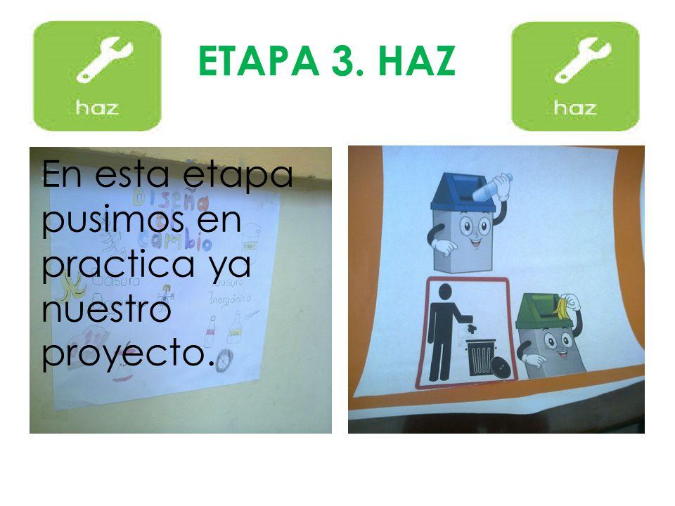 En esta etapa pusimos en practica ya nuestro proyecto. ETAPA 3. HAZ