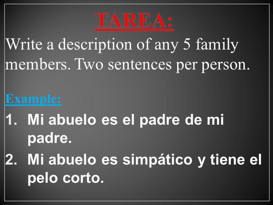 Write a description of any 5 family members.Two sentences per person.