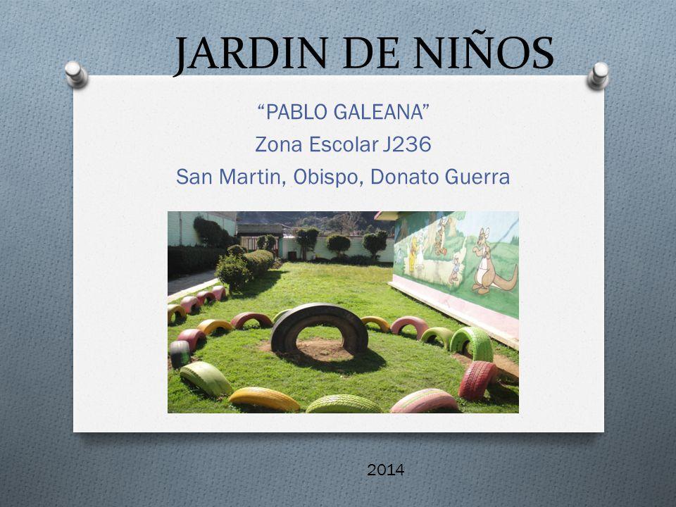 """JARDIN DE NIÑOS """"PABLO GALEANA"""" Zona Escolar J236 San Martin, Obispo, Donato Guerra 2014"""