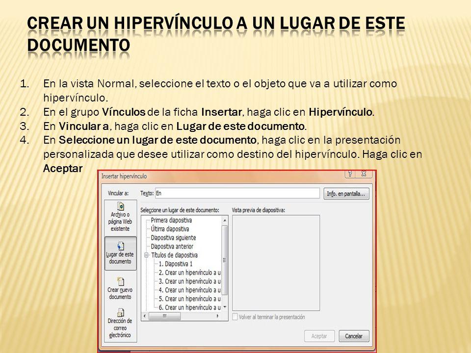 1.En la vista Normal, seleccione el texto o el objeto que va a utilizar como hipervínculo.