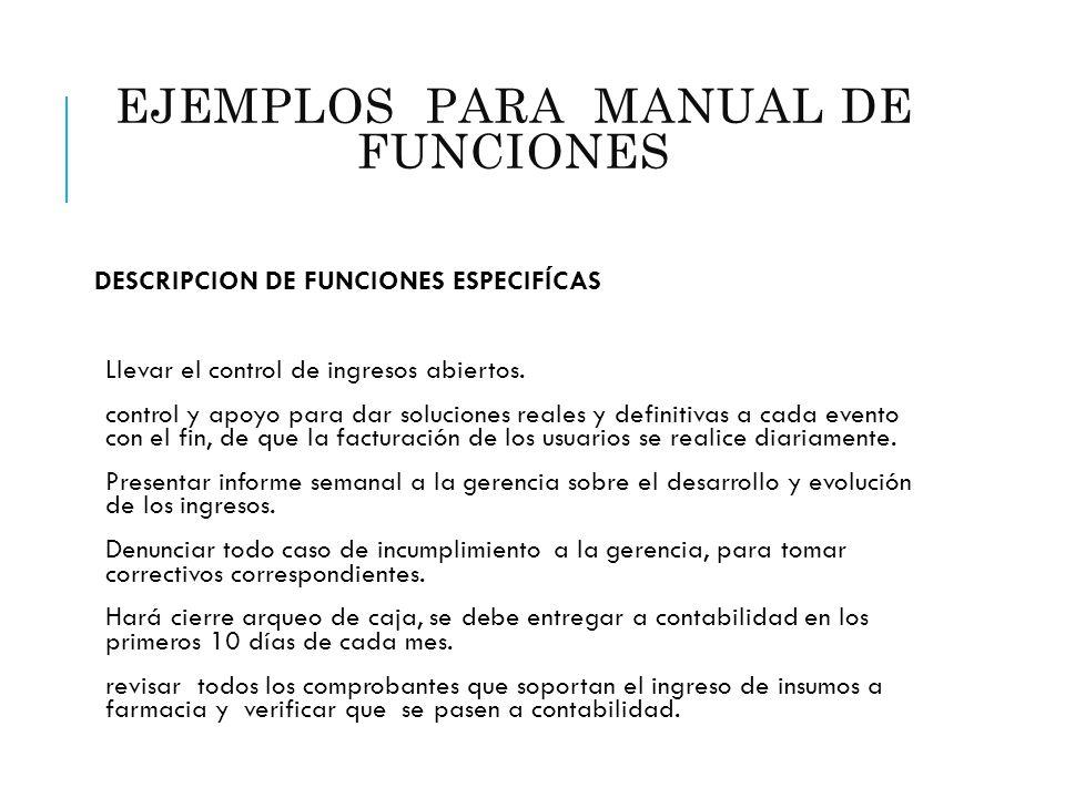 EJEMPLOS PARA MANUAL DE FUNCIONES (ADMINISTRATIVO) DESCRIPCION DE FUNCIONES ESPECIFÍCAS Llevar el control de ingresos abiertos. control y apoyo para d
