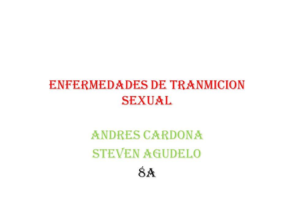 ENFERMEDADES DE TRANMICION SEXUAL ANDRES CARDONA STEVEN AGUDELO 8A