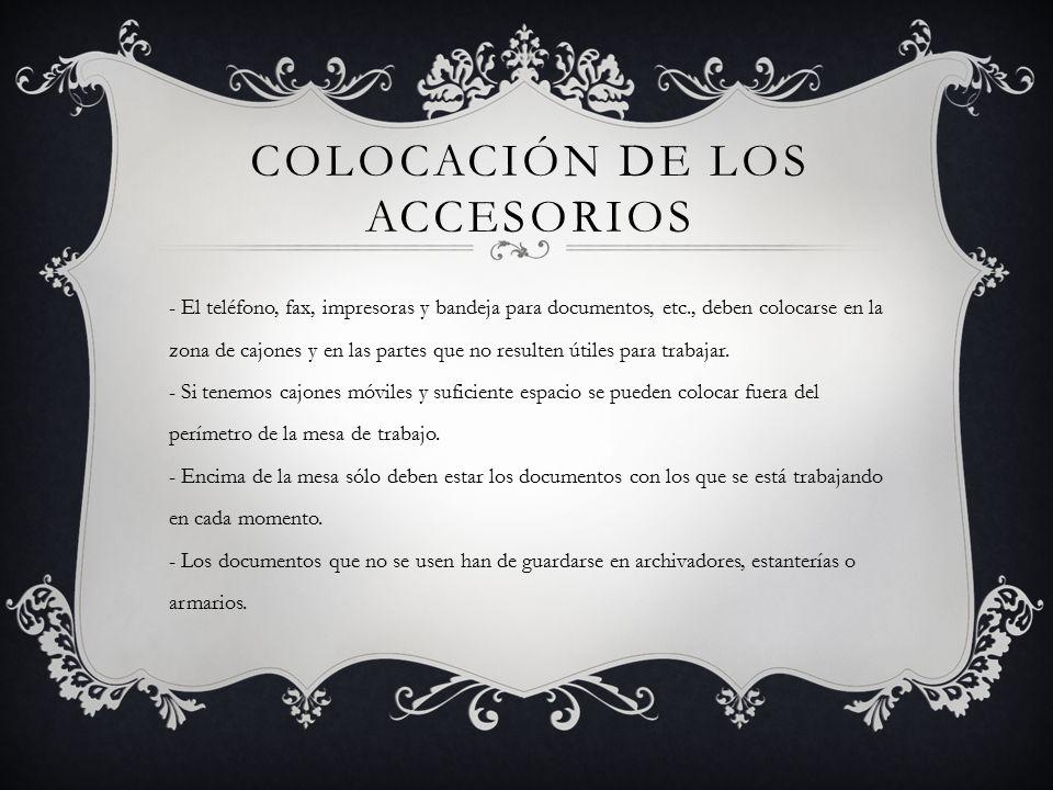 COLOCACIÓN DE LOS ACCESORIOS - El teléfono, fax, impresoras y bandeja para documentos, etc., deben colocarse en la zona de cajones y en las partes que