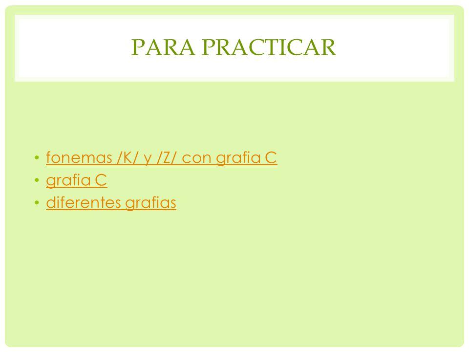 PARA PRACTICAR fonemas /K/ y /Z/ con grafia C grafia C diferentes grafias