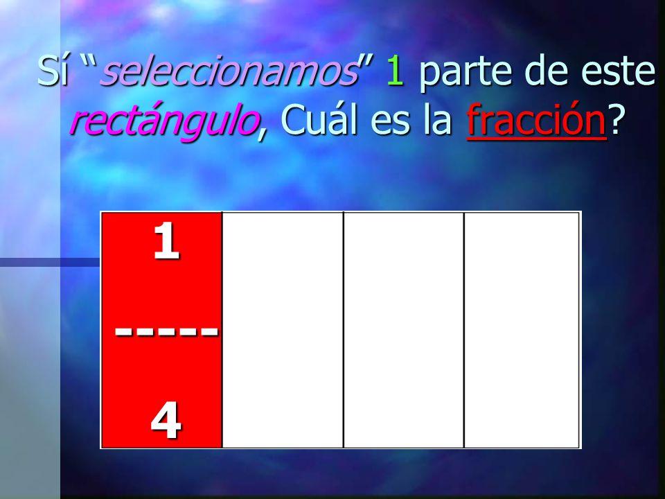 """Sí """"seleccionamos"""" 1 parte de este rectángulo, Cuál es la fracción?"""