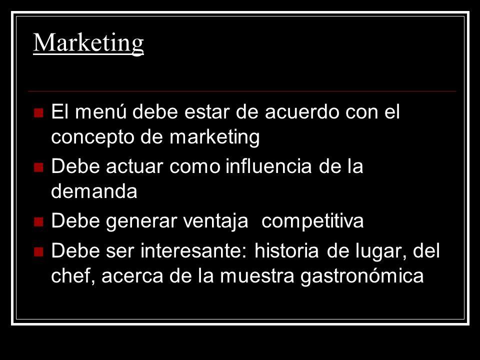 Marketing El menú debe estar de acuerdo con el concepto de marketing Debe actuar como influencia de la demanda Debe generar ventaja competitiva Debe ser interesante: historia de lugar, del chef, acerca de la muestra gastronómica