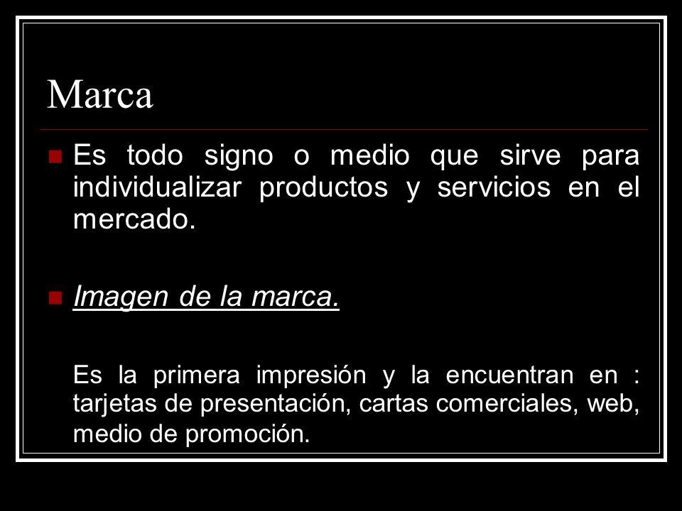 Marca Es todo signo o medio que sirve para individualizar productos y servicios en el mercado.