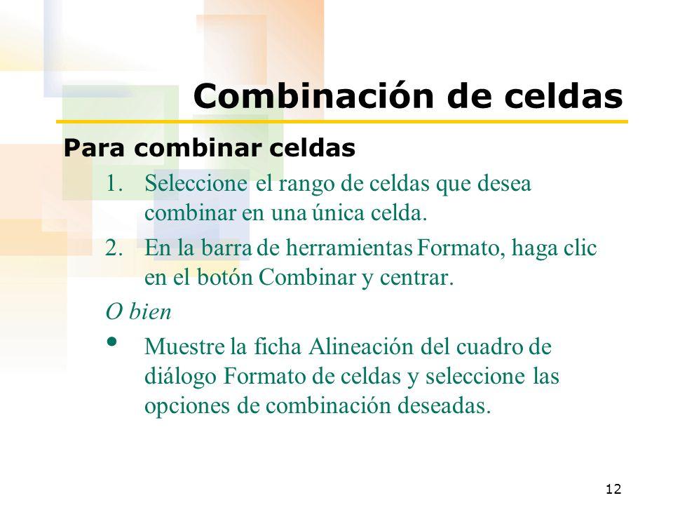 12 Combinación de celdas Para combinar celdas 1.Seleccione el rango de celdas que desea combinar en una única celda. 2.En la barra de herramientas For