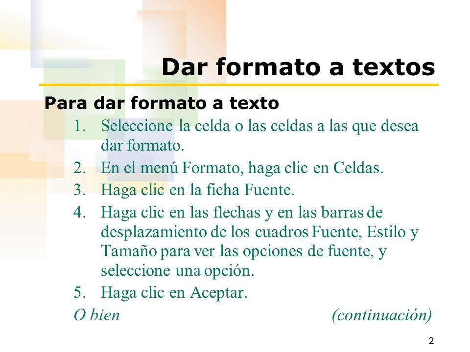 2 Dar formato a textos Para dar formato a texto 1.Seleccione la celda o las celdas a las que desea dar formato. 2.En el menú Formato, haga clic en Cel