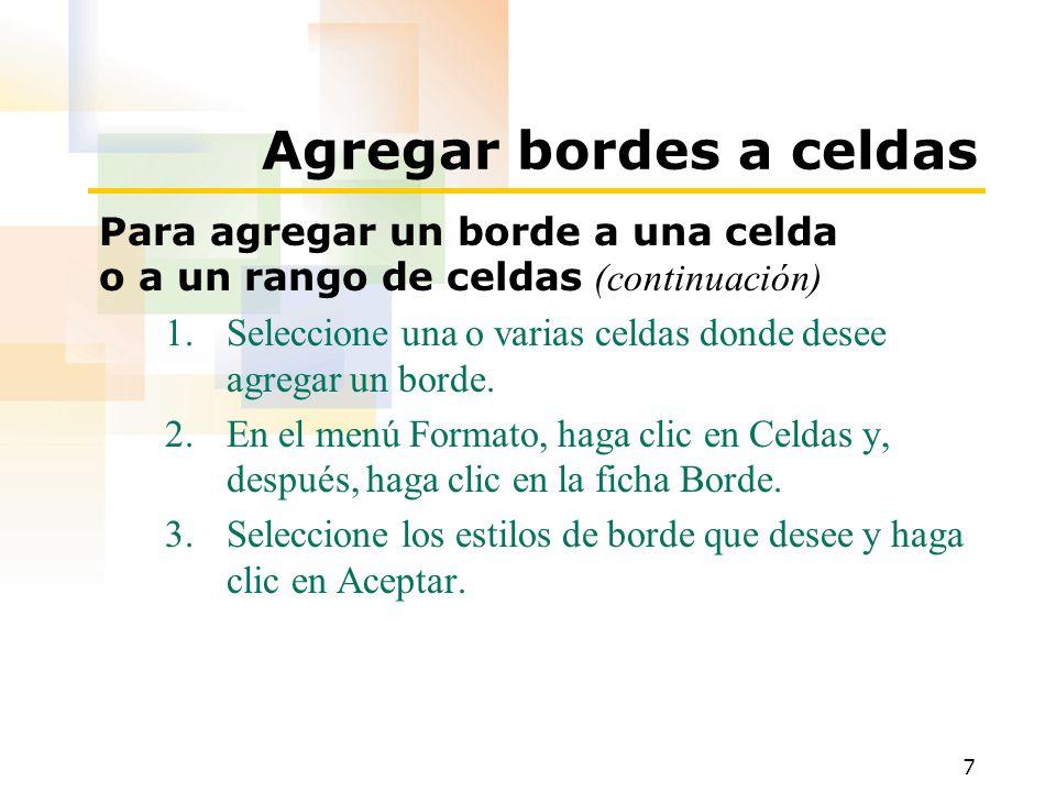 7 Agregar bordes a celdas Para agregar un borde a una celda o a un rango de celdas (continuación) 1.Seleccione una o varias celdas donde desee agregar